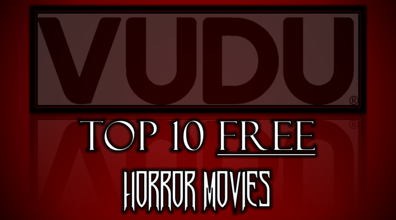 VUDU: Top 10 Horror Movies to Watch for FREE | Red River Horror